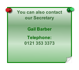 You can also contact  our Secretary  Gail Barber  Telephone:  0121 353 3373